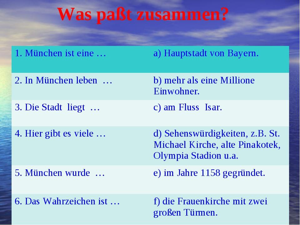Was paßt zusammen? 1. München ist eine …a) Hauptstadt von Bayern. 2. In Münc...