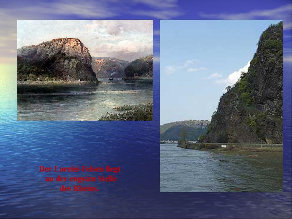 Der Lorelei-Felsen liegt an der engsten Stelle des Rheins.