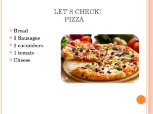 LET`S CHECK! PIZZA Bread 3 Sausages 2 cucumbers 1 tomato Cheese