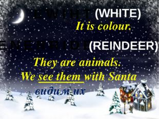 E W I H T It is colour. (WHITE) E N E R R I D E They are animals. We see them