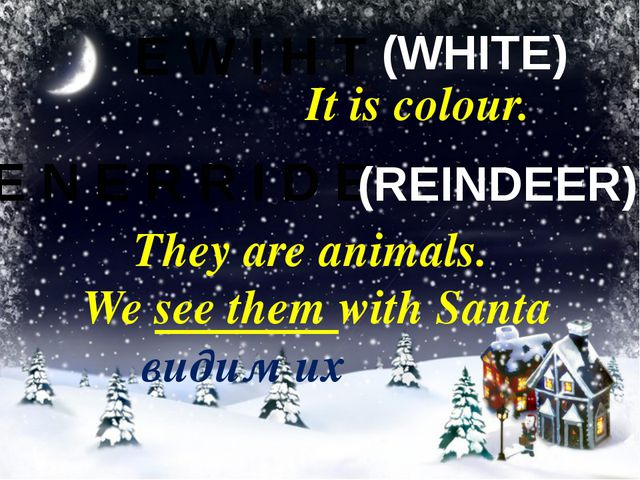 E W I H T It is colour. (WHITE) E N E R R I D E They are animals. We see them...