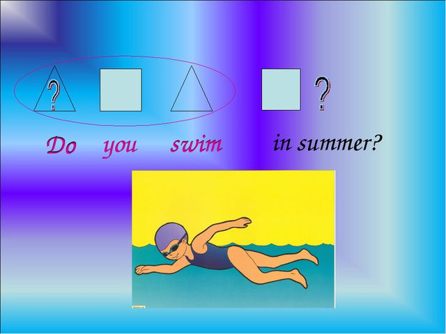 in summer? Do you swim Do you swim
