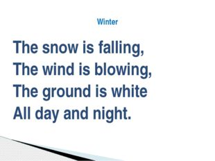 The snow is falling, The wind is blowing, The ground is white All day and nig