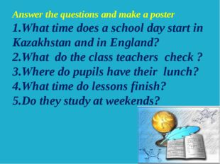 Answer the questions and make a poster 1.What time does a school day start in