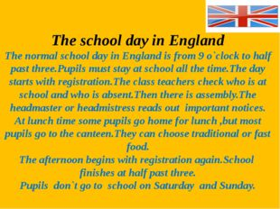 The school day in England The normal school day in England is from 9 o`clock