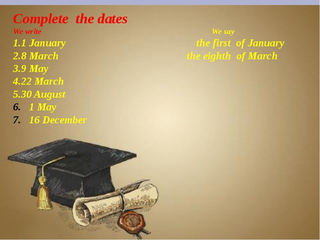 Complete the dates We write We say 1.1 January the first of January 2.8 March...