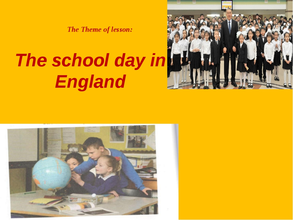 The school day in England The Theme of lesson:
