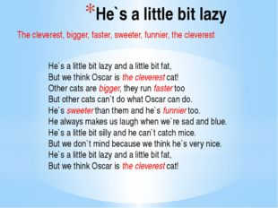 He`s a little bit lazy He`s a little bit lazy and a little bit fat, But we th