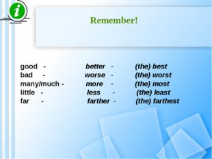 Remember! good - better - (the) best bad - worse - (the) worst many/much - mo