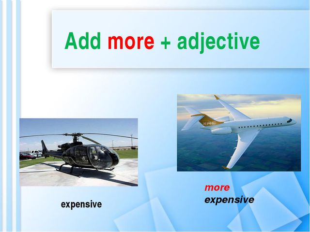 expensive more expensive Add more + adjective