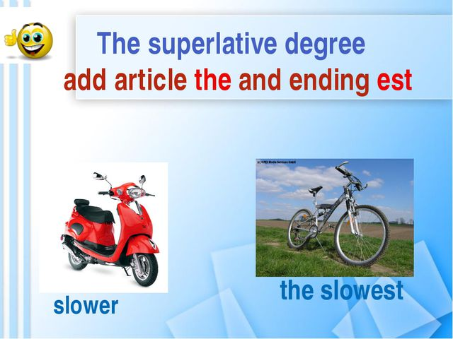 The superlative degree add article the and ending est slower the slowest