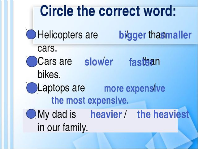 Circle the correct word: Helicopters are / than cars. Cars are / than bike...