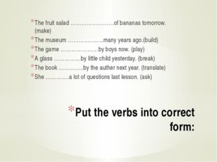 Put the verbs into correct form: The fruit salad ……………………of bananas tomorrow.
