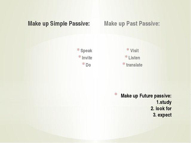 Make up Simple Passive: Speak Invite Do Make up Past Passive: Visit Listen tr...