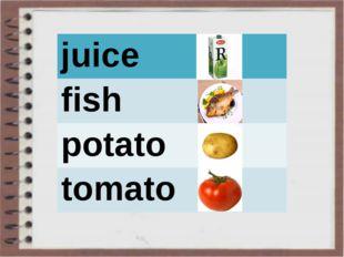 juice fish potato tomato