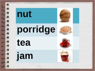 nut porridge tea jam