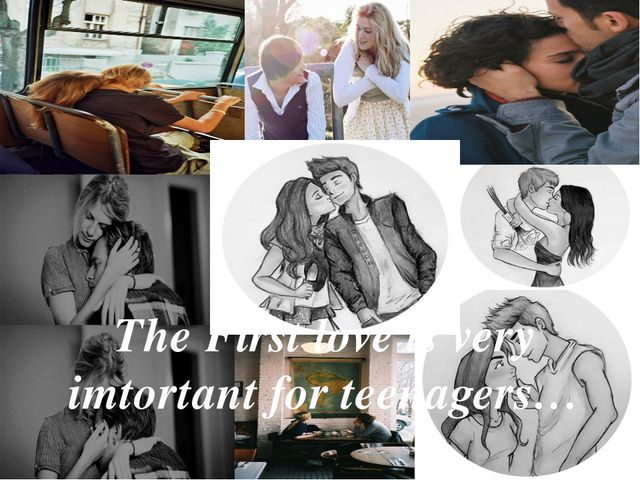 The First love is very imtortant for teenagers…