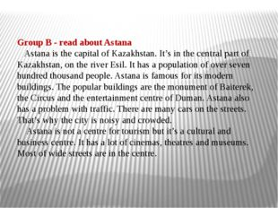 Group B - read about Astana Astana is the capital of Kazakhstan. It's in the