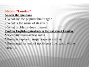 "Station ""London"" Answer the questions What are the popular buildings? What is"