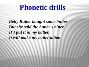Phonetic drills Betty Butter bought some butter But she said the butter's bi
