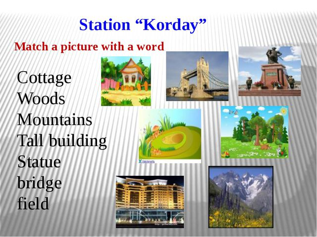 "Station ""Korday"" Match a picture with a word Cottage Woods Mountains Tall bu..."