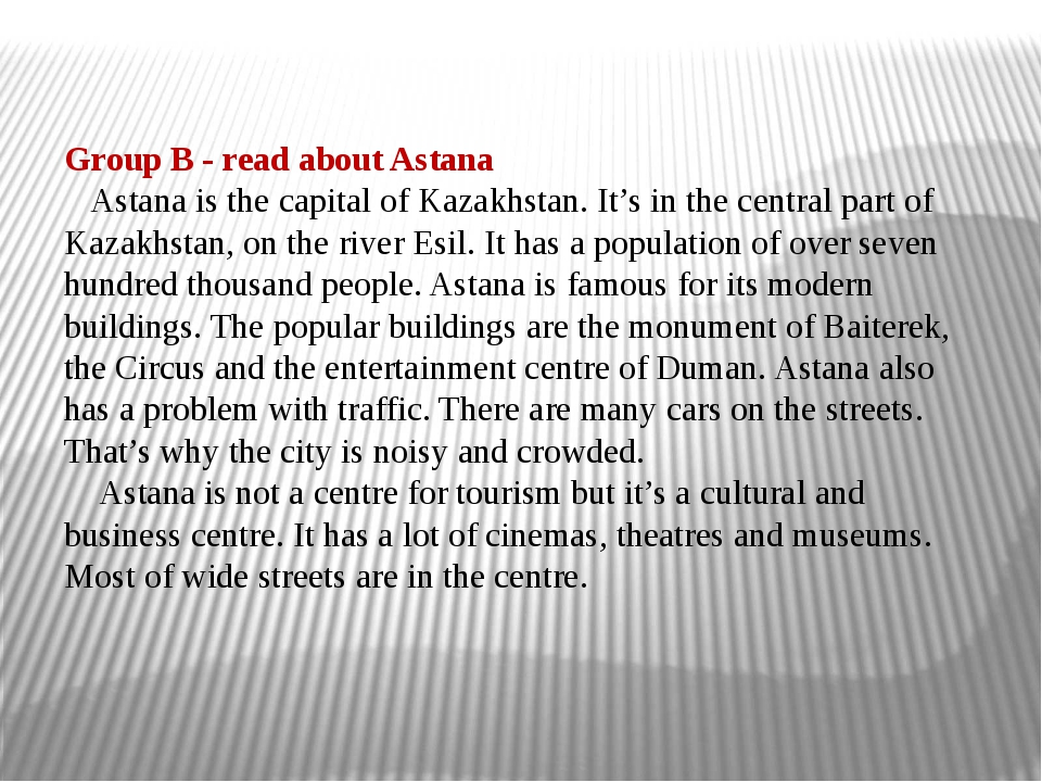 Group B - read about Astana Astana is the capital of Kazakhstan. It's in the...