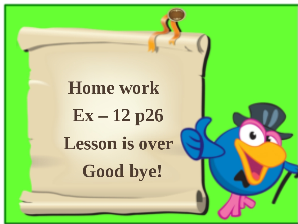 Home work Ex – 12 p26 Lesson is over Good bye!