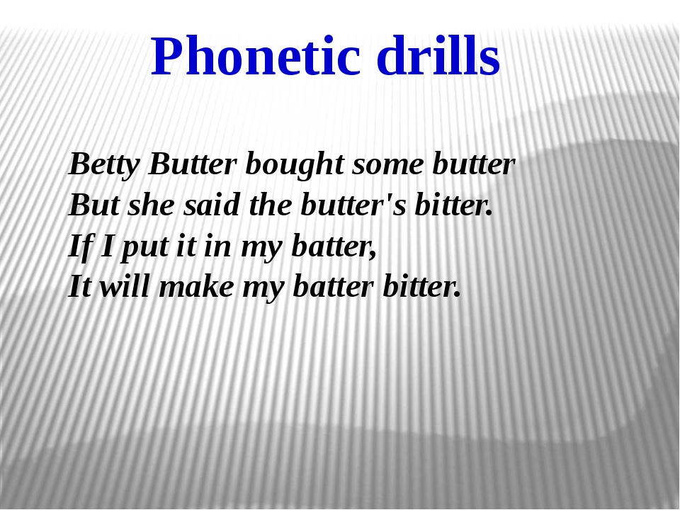 Phonetic drills Betty Butter bought some butter But she said the butter's bi...