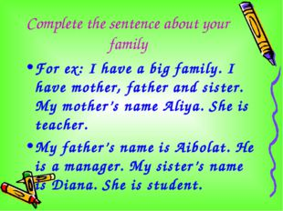 Complete the sentence about your family For ex: I have a big family. I have m