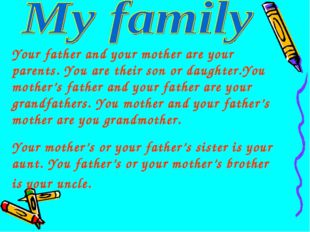 Your father and your mother are your parents. You are their son or daughter.Y