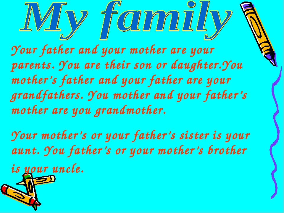 Your father and your mother are your parents. You are their son or daughter.Y...