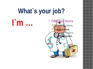 What`s your job? I`m …