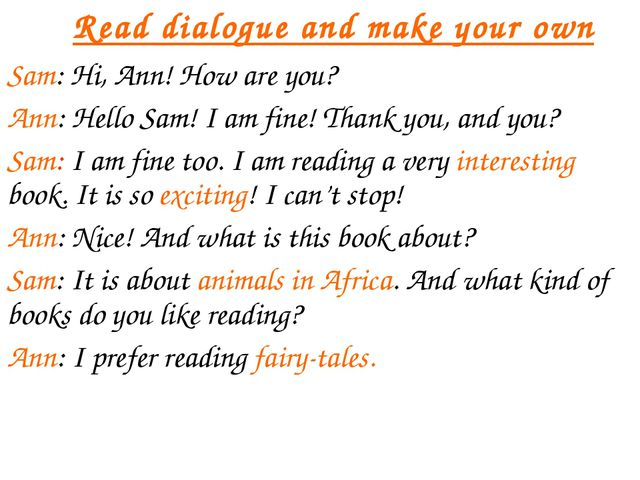 Read dialogue and make your own Sam: Hi, Ann! How are you? Ann: Hello Sam! I...