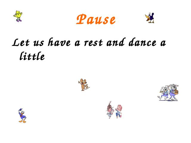 Pause Let us have a rest and dance a little