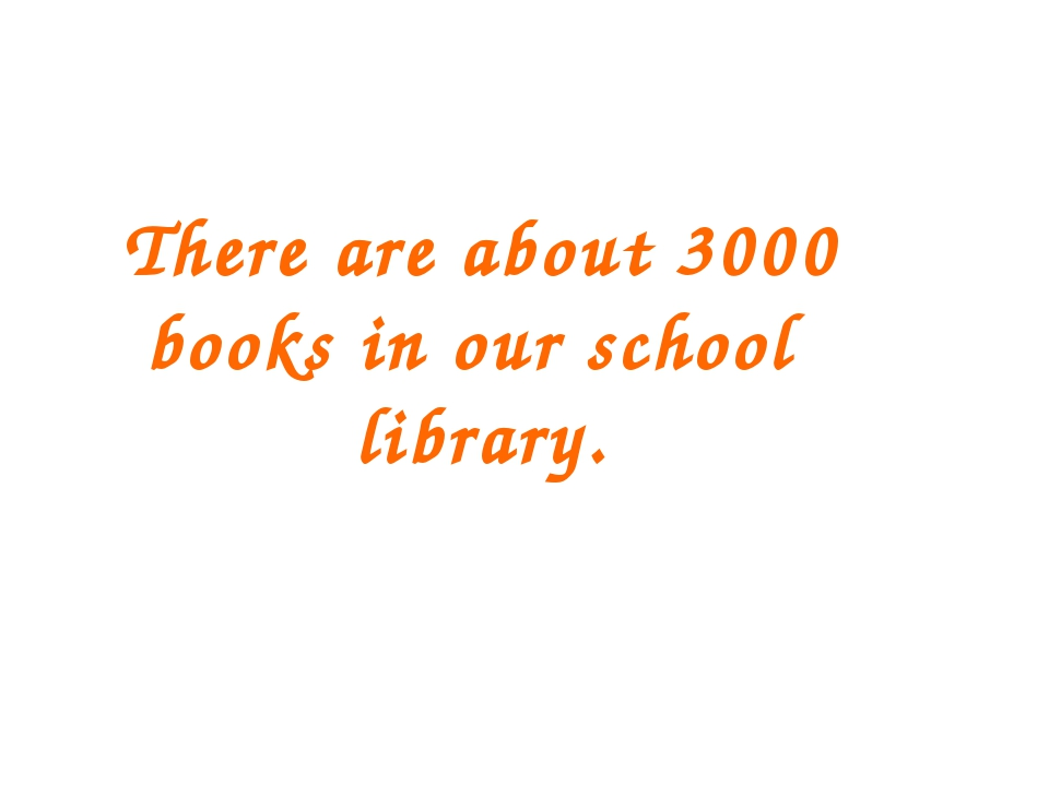 There are about 3000 books in our school library.