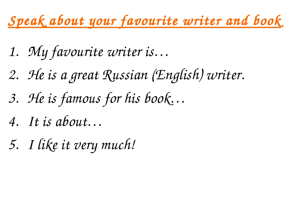 Speak about your favourite writer and book My favourite writer is… He is a gr...