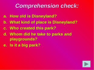 Comprehension check: How old is Disneyland? What kind of place is Disneyland?