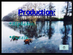 Production: Alphabet; Puzzle.