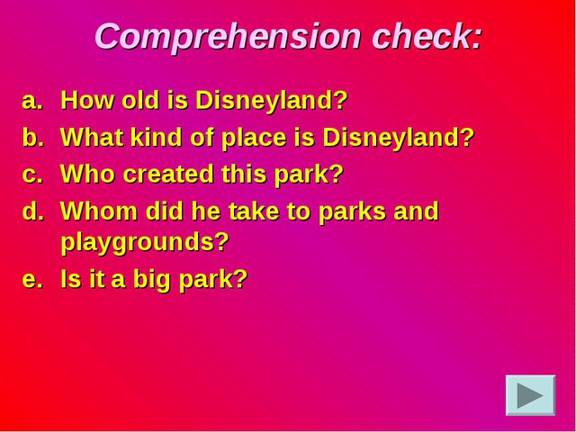 Comprehension check: How old is Disneyland? What kind of place is Disneyland?...