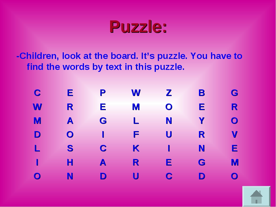 Puzzle: -Children, look at the board. It's puzzle. You have to find the words...