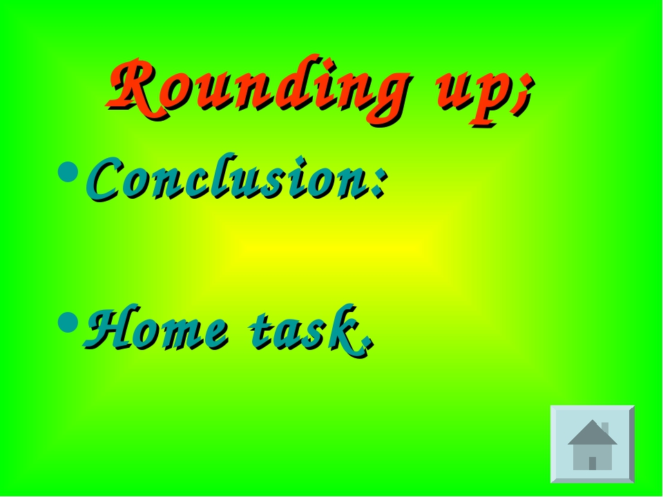 Rounding up; Conclusion: Home task.
