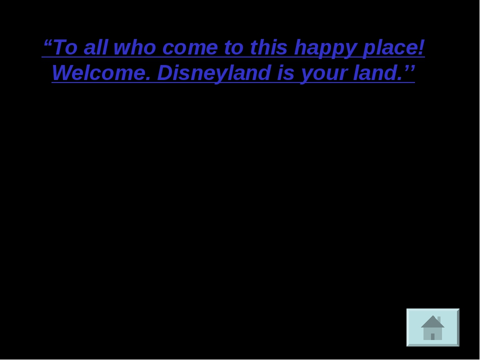 """To all who come to this happy place! Welcome. Disneyland is your land.'' Wal..."