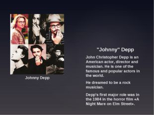 """Johnny"" Depp John Christopher Depp is an American actor, director and musici"