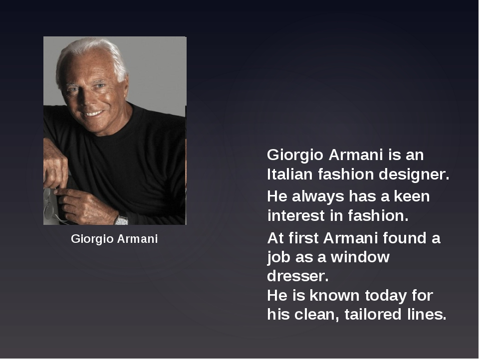 Giorgio Armani is an Italian fashion designer. At first Armani found a job as...