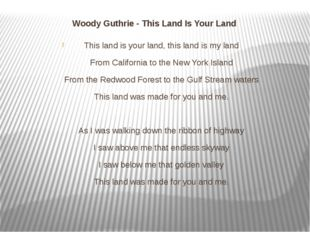 Woody Guthrie - This Land Is Your Land This land is your land, this land is m
