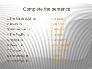 Complete the sentence 1.The Mississippi is 2.Texas is 3.Washington is 4.The P