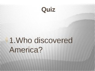 Quiz 1.Who discovered America?