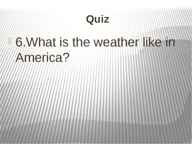 Quiz 6.What is the weather like in America?