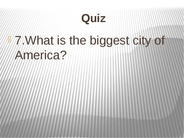 Quiz 7.What is the biggest city of America?