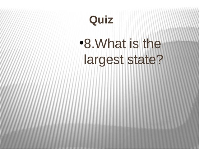 Quiz 8.What is the largest state?